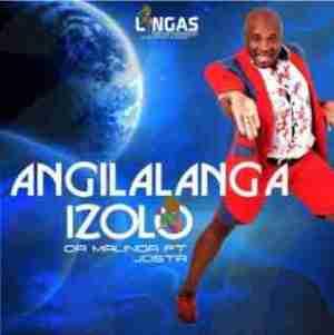 Dr Malinga - Angilalanga Izolo ft. Josta